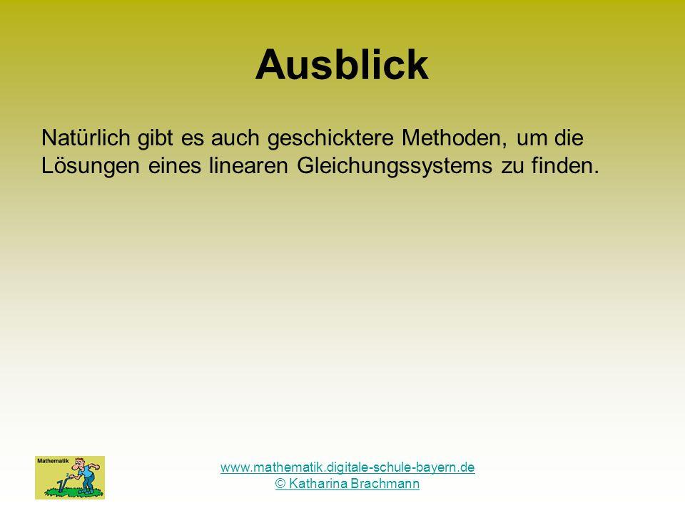 www.mathematik.digitale-schule-bayern.de © Katharina Brachmann Ausblick Natürlich gibt es auch geschicktere Methoden, um die Lösungen eines linearen G