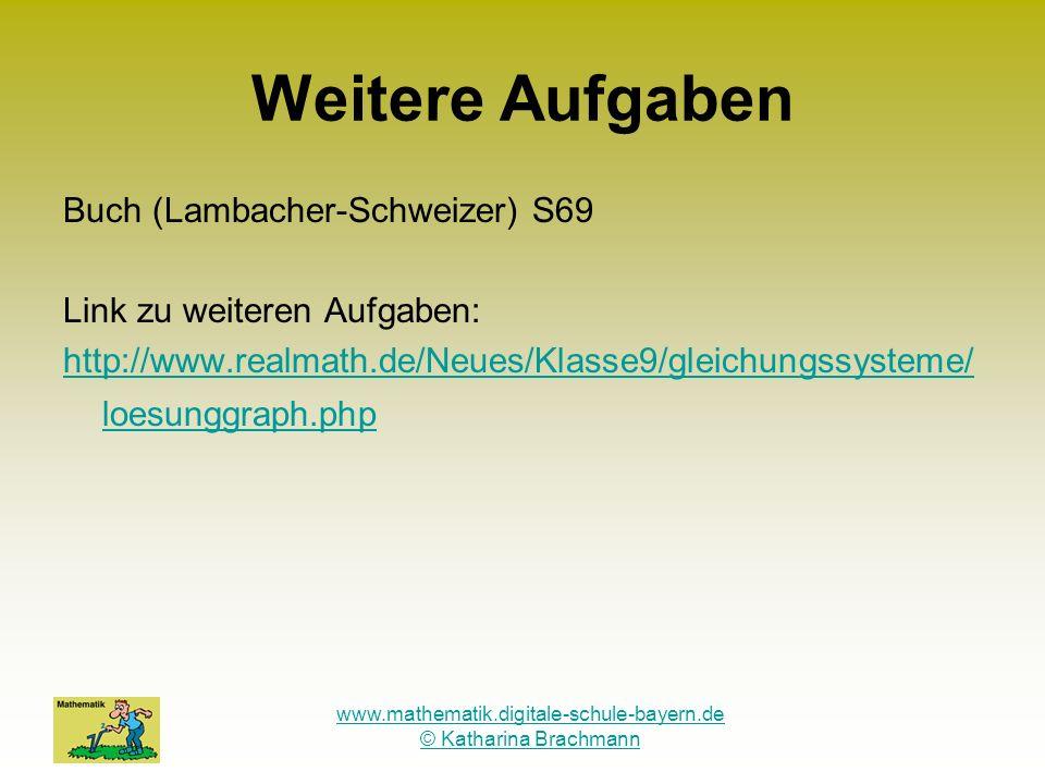 www.mathematik.digitale-schule-bayern.de © Katharina Brachmann Weitere Aufgaben Buch (Lambacher-Schweizer) S69 Link zu weiteren Aufgaben: http://www.r
