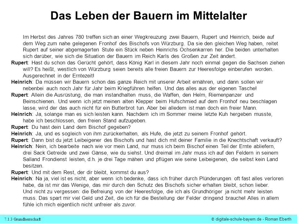 7.1.3 Grundherrschaft© digitale-schule-bayern.de - Roman Eberth Das Leben der Bauern im Mittelalter Im Herbst des Jahres 780 treffen sich an einer Weg