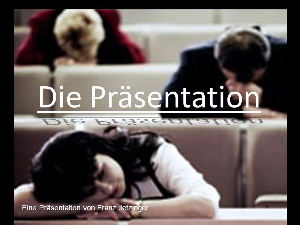 Gliederung Präsentation über die Präsentation©Franz Jetzinger, 2009
