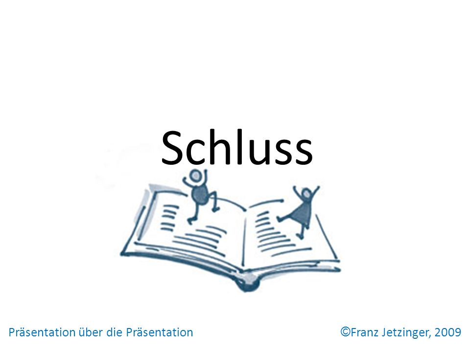 Präsentation über die Präsentation © Franz Jetzinger, 2009 Schluss