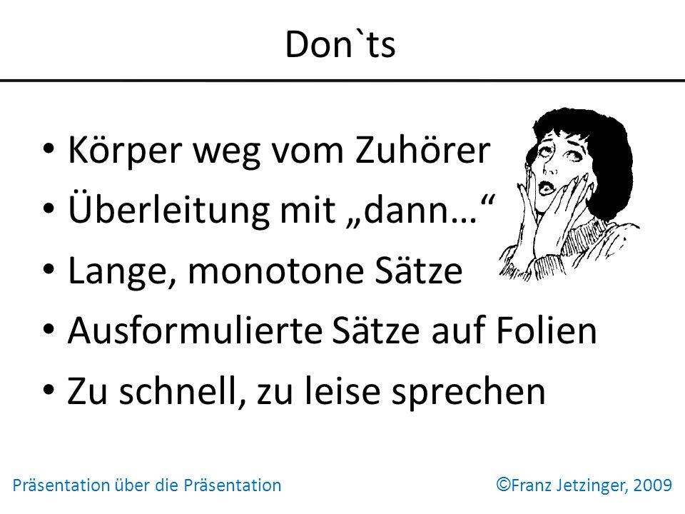 Don`ts Körper weg vom Zuhörer Überleitung mit dann… Lange, monotone Sätze Ausformulierte Sätze auf Folien Zu schnell, zu leise sprechen Präsentation ü