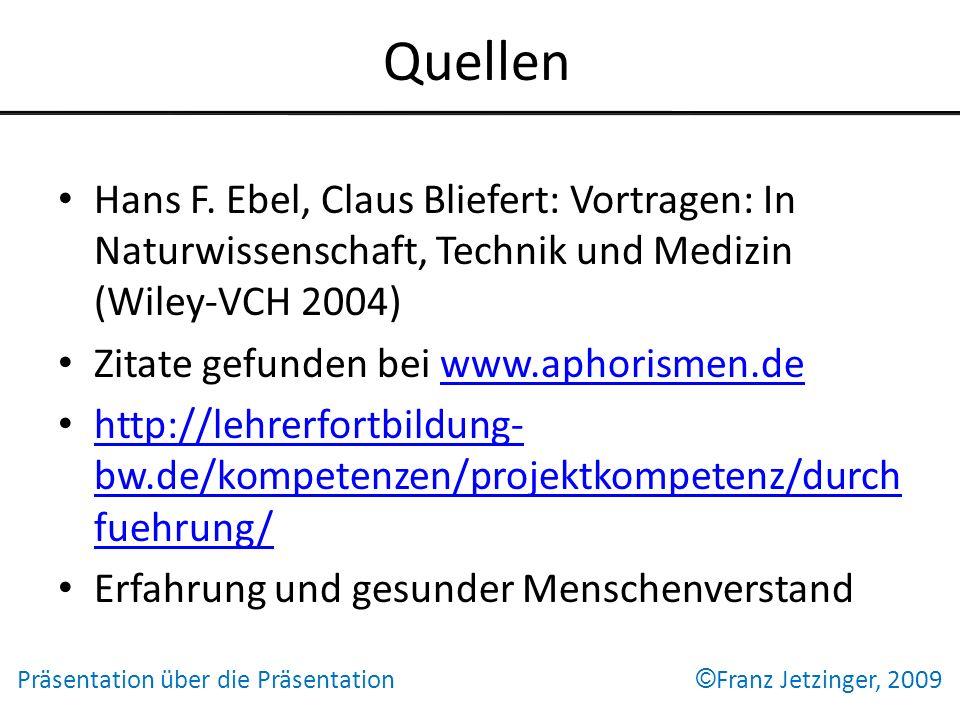 Quellen Hans F. Ebel, Claus Bliefert: Vortragen: In Naturwissenschaft, Technik und Medizin (Wiley-VCH 2004) Zitate gefunden bei www.aphorismen.dewww.a