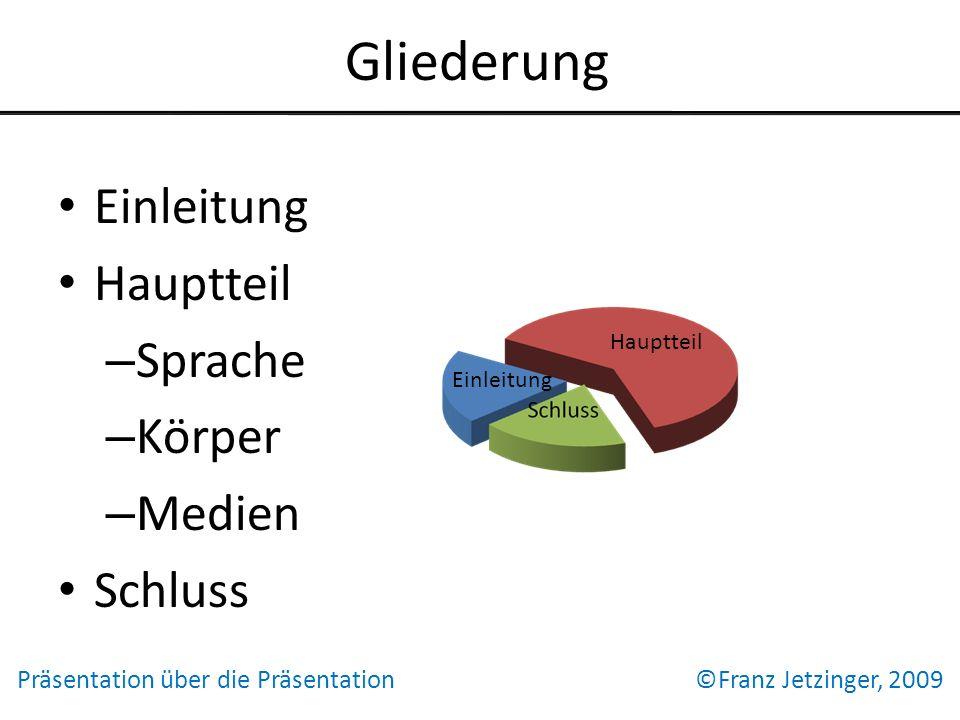 Gliederung Einleitung Hauptteil – Sprache – Körper – Medien Schluss Präsentation über die Präsentation ©Franz Jetzinger, 2009 Hauptteil Einleitung