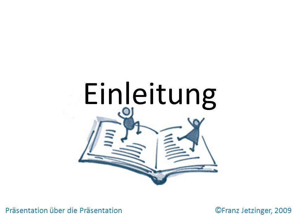 Präsentation über die Präsentation © Franz Jetzinger, 2009