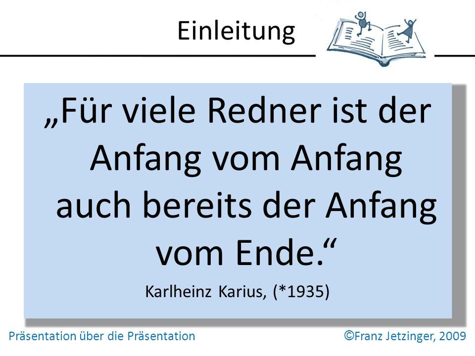 Einleitung Für viele Redner ist der Anfang vom Anfang auch bereits der Anfang vom Ende. Karlheinz Karius, (*1935) Präsentation über die Präsentation ©