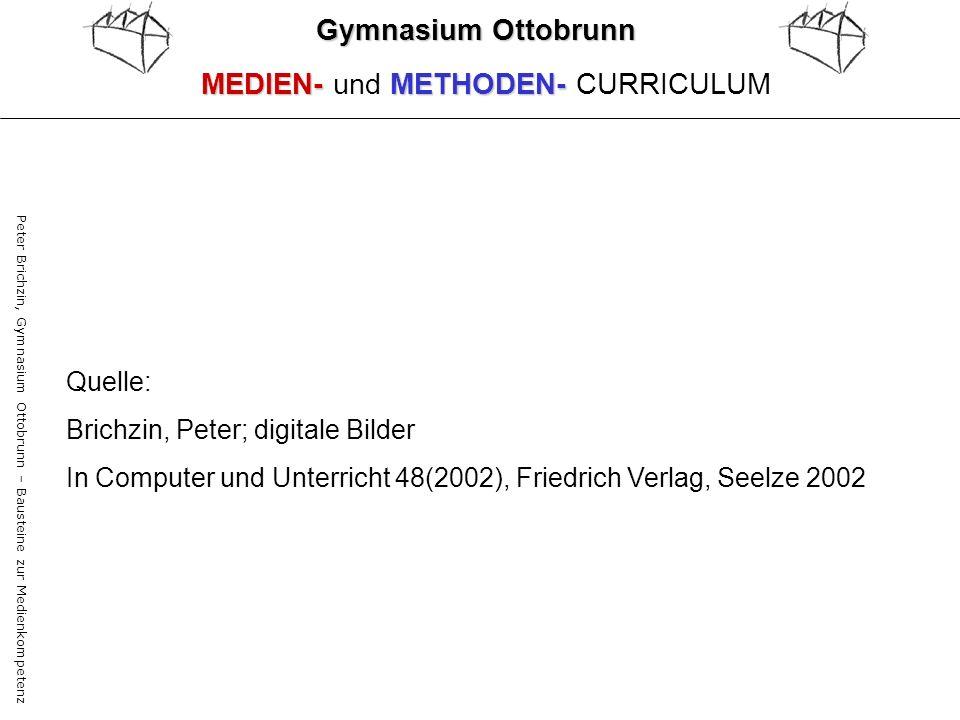 Peter Brichzin, Gymnasium Ottobrunn – Bausteine zur Medienkompetenz Gymnasium Ottobrunn MEDIEN-METHODEN- MEDIEN- und METHODEN- CURRICULUM Quelle: Bric