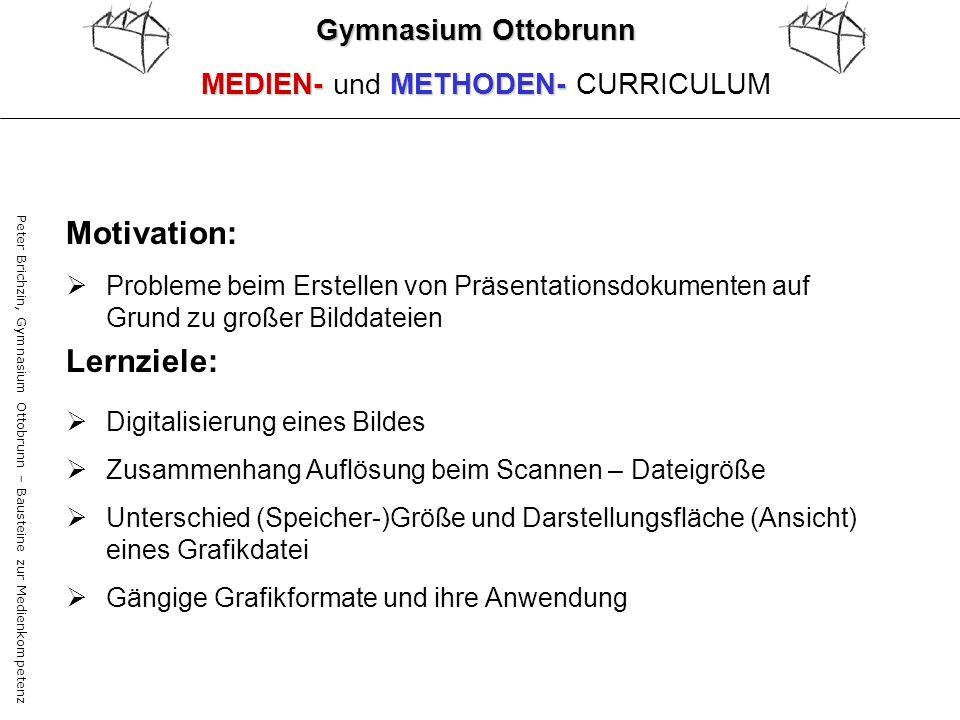 Peter Brichzin, Gymnasium Ottobrunn – Bausteine zur Medienkompetenz Gymnasium Ottobrunn MEDIEN-METHODEN- MEDIEN- und METHODEN- CURRICULUM Motivation: