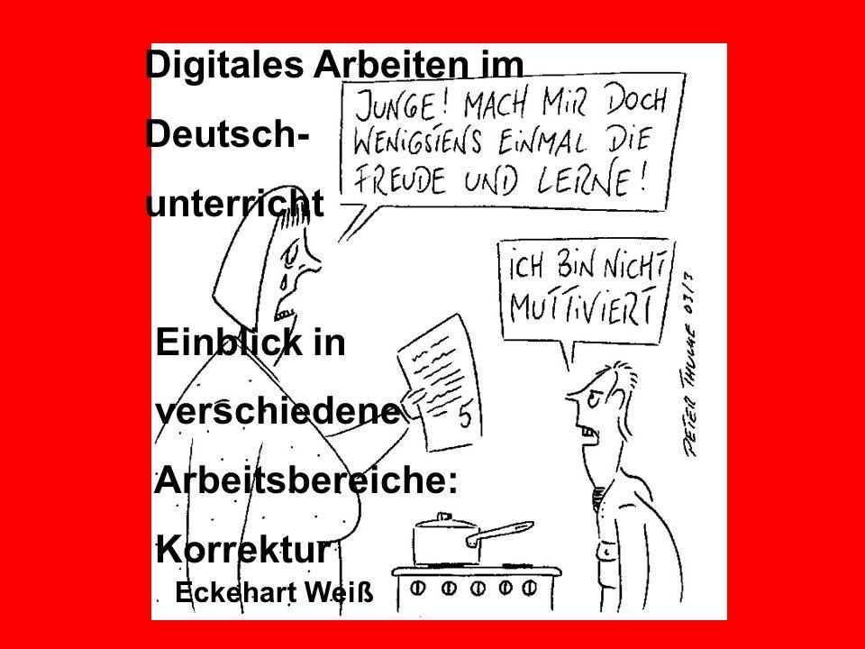 Digitales Arbeiten im Deutsch- unterricht Einblick in verschiedene Arbeitsbereiche: Korrektur Eckehart Weiß