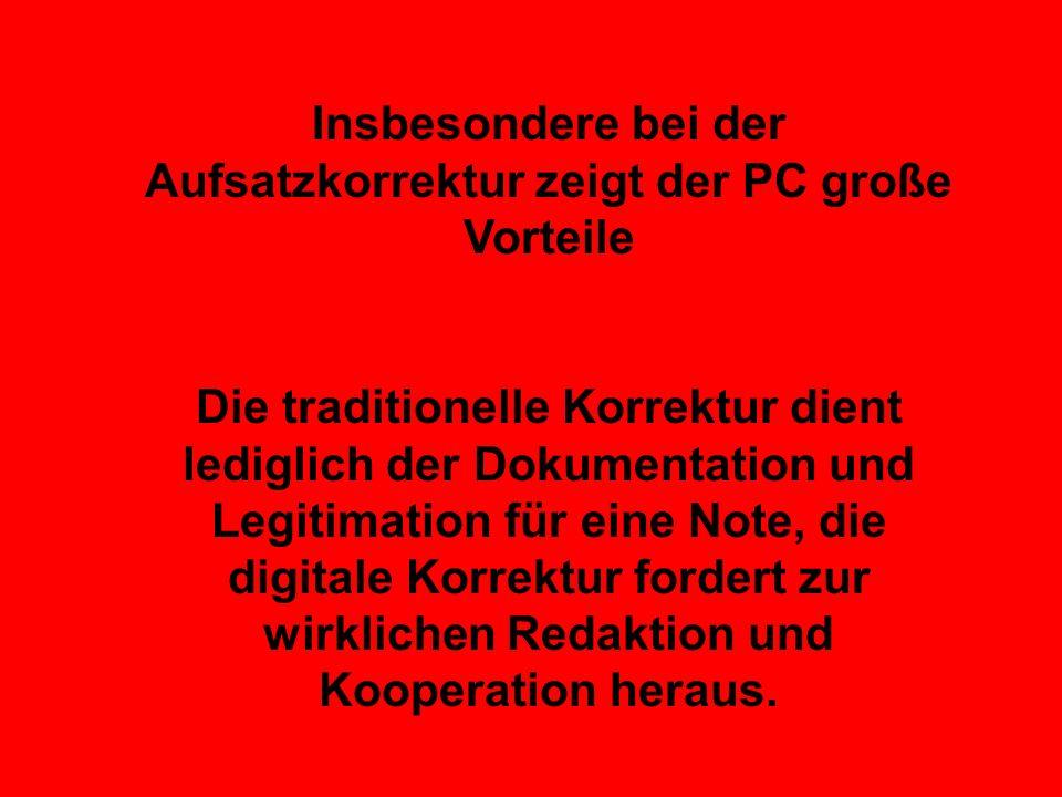 Insbesondere bei der Aufsatzkorrektur zeigt der PC große Vorteile Die traditionelle Korrektur dient lediglich der Dokumentation und Legitimation für e
