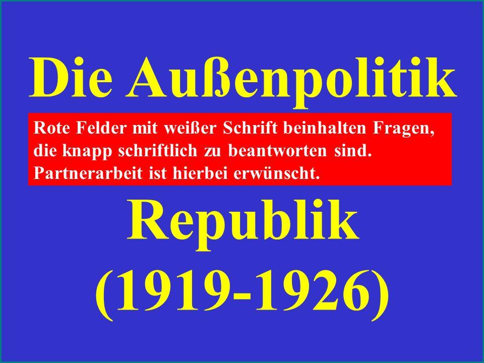 Die Außenpolitik der Weimarer Republik (1919-1926) Rote Felder mit weißer Schrift beinhalten Fragen, die knapp schriftlich zu beantworten sind.