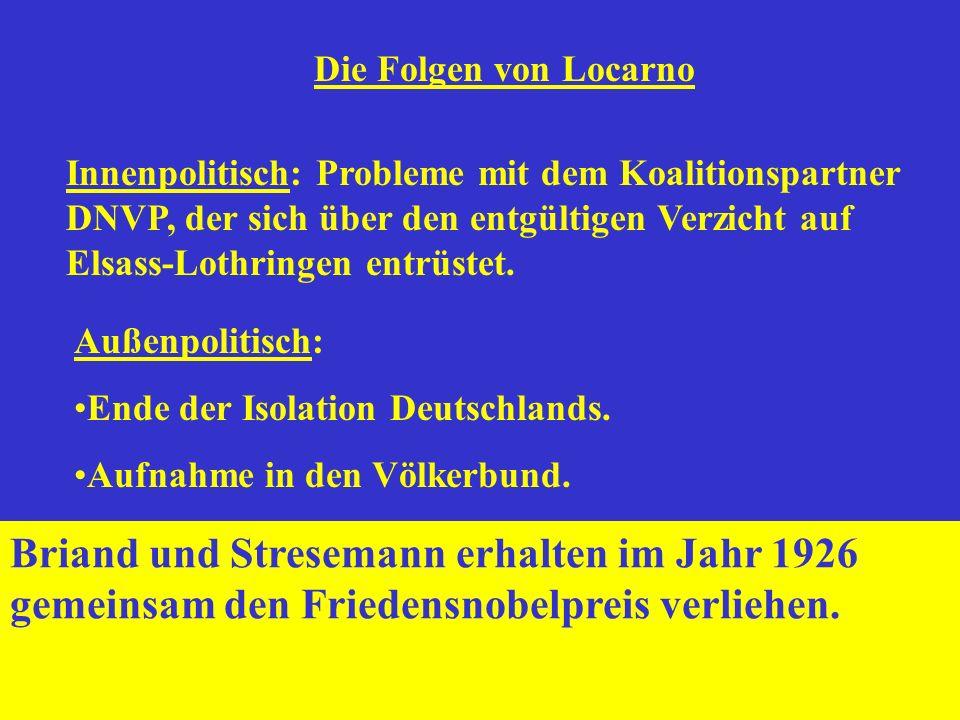 Die Folgen von Locarno Innenpolitisch: Probleme mit dem Koalitionspartner DNVP, der sich über den entgültigen Verzicht auf Elsass-Lothringen entrüstet.