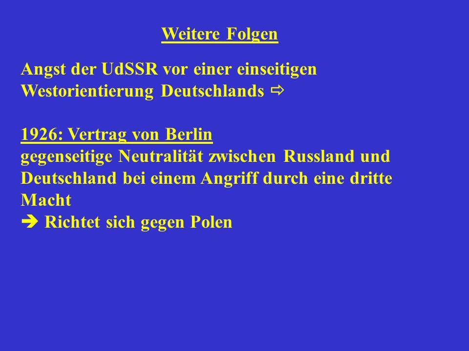 Angst der UdSSR vor einer einseitigen Westorientierung Deutschlands 1926: Vertrag von Berlin gegenseitige Neutralität zwischen Russland und Deutschland bei einem Angriff durch eine dritte Macht Richtet sich gegen Polen Weitere Folgen