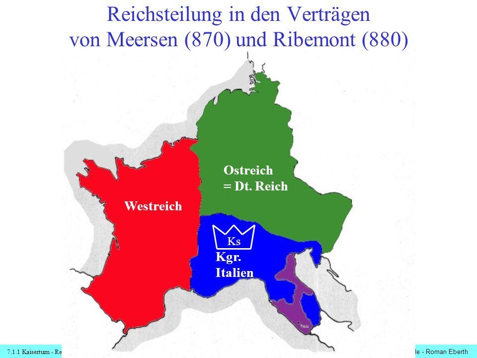 7.1.1 Kaisertum - Reichsteilungen© digitale-schule-bayern.de - Roman Eberth Reichsteilung in den Verträgen von Meersen (870) und Ribemont (880) Westre