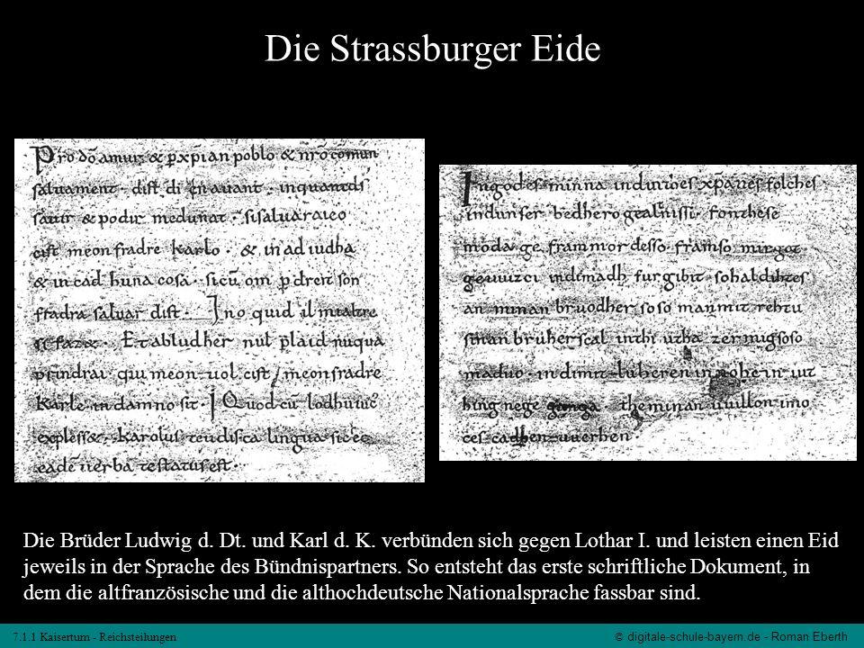 7.1.1 Kaisertum - Reichsteilungen© digitale-schule-bayern.de - Roman Eberth Die Strassburger Eide Die Brüder Ludwig d. Dt. und Karl d. K. verbünden si
