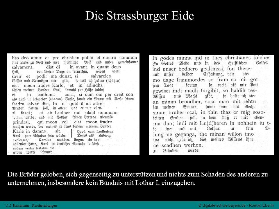 7.1.1 Kaisertum - Reichsteilungen© digitale-schule-bayern.de - Roman Eberth Die Strassburger Eide Die Brüder geloben, sich gegenseitig zu unterstützen