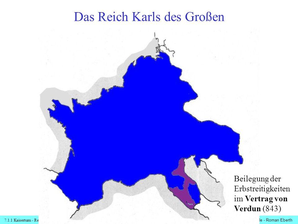 7.1.1 Kaisertum - Reichsteilungen© digitale-schule-bayern.de - Roman Eberth Reichsteilung im Vertrag von Verdun Beilegung der Erbstreitigkeiten im Vertrag von Verdun (843) Westfran- kenreich Mittel- reich Ostfran- kenreich Kg.