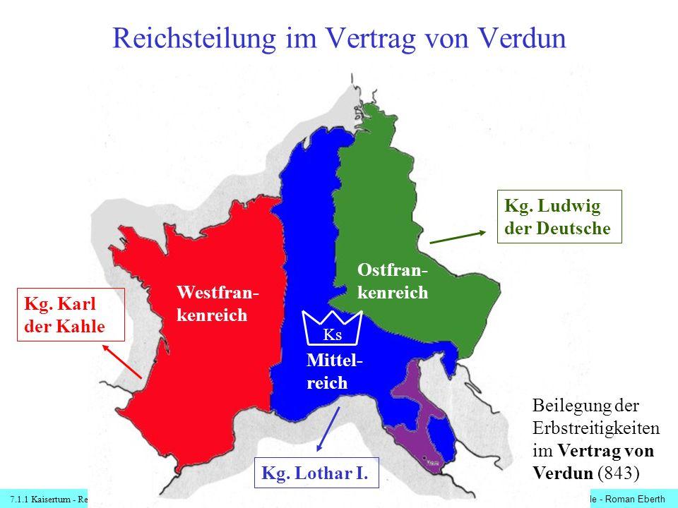 7.1.1 Kaisertum - Reichsteilungen© digitale-schule-bayern.de - Roman Eberth Das Reich Karls des Großen zerfällt Nach dem Tod der Söhne Lothars I., Karl (863) und Lothar II.