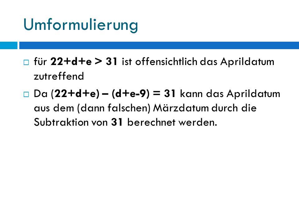 Umformulierung für 22+d+e > 31 ist offensichtlich das Aprildatum zutreffend Da (22+d+e) – (d+e-9) = 31 kann das Aprildatum aus dem (dann falschen) Mär
