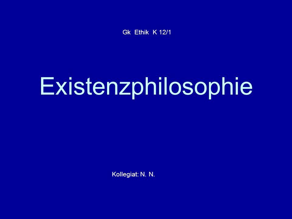 Gk Ethik K 12/1 Existenzphilosophie Kollegiat: N. N.
