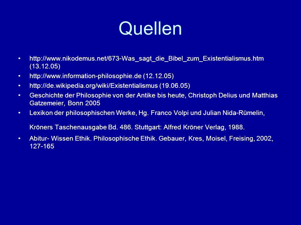 Quellen http://www.nikodemus.net/673-Was_sagt_die_Bibel_zum_Existentialismus.htm (13.12.05) http://www.information-philosophie.de (12.12.05) http://de