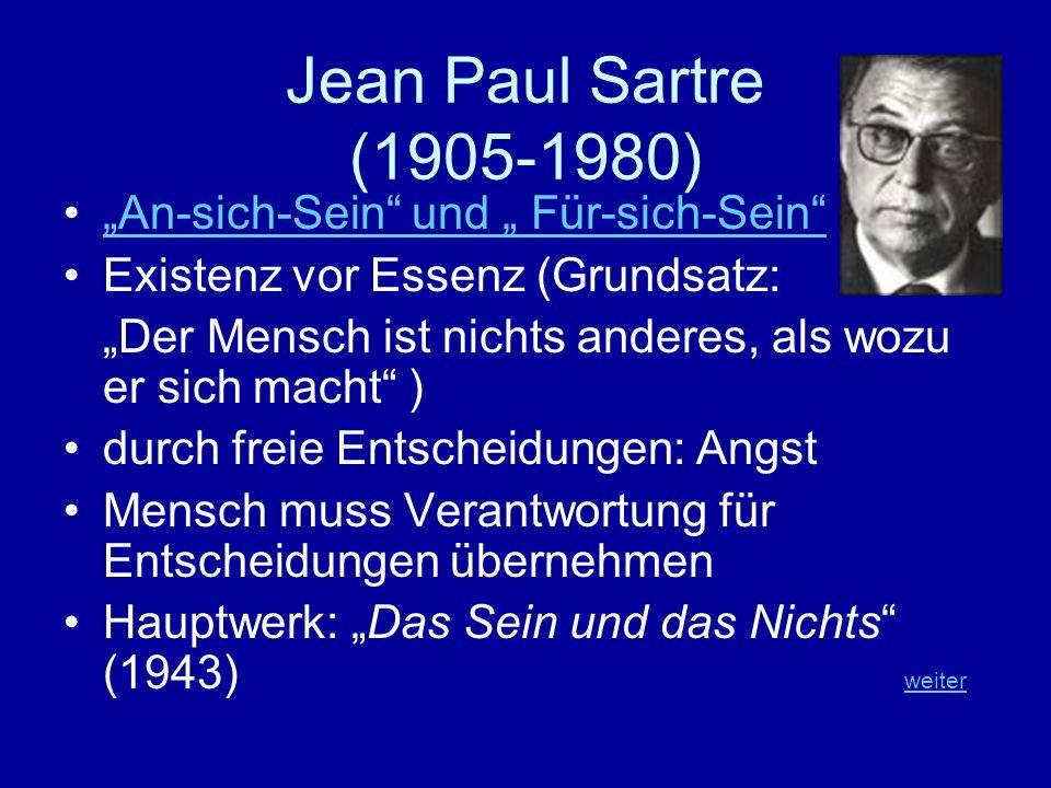 Jean Paul Sartre (1905-1980) An-sich-Sein und Für-sich-Sein Existenz vor Essenz (Grundsatz: Der Mensch ist nichts anderes, als wozu er sich macht ) du