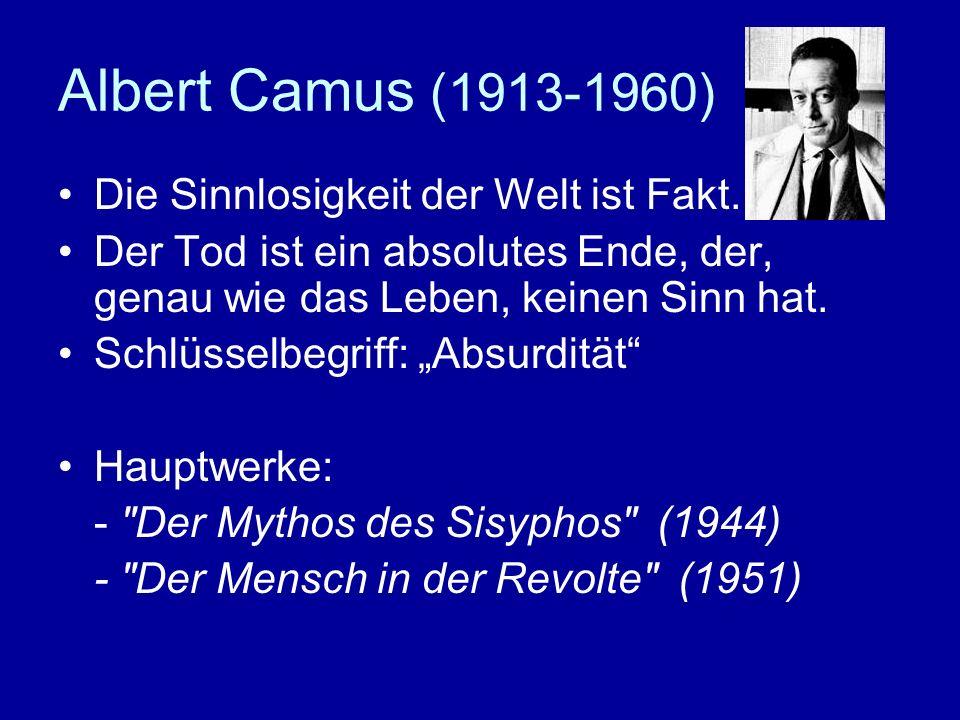 Albert Camus (1913-1960) Die Sinnlosigkeit der Welt ist Fakt. Der Tod ist ein absolutes Ende, der, genau wie das Leben, keinen Sinn hat. Schlüsselbegr