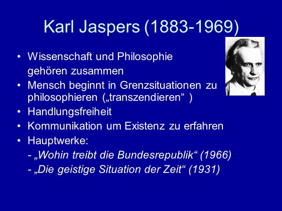 Karl Jaspers (1883-1969) Wissenschaft und Philosophie gehören zusammen Mensch beginnt in Grenzsituationen zu philosophieren (transzendieren ) Handlung