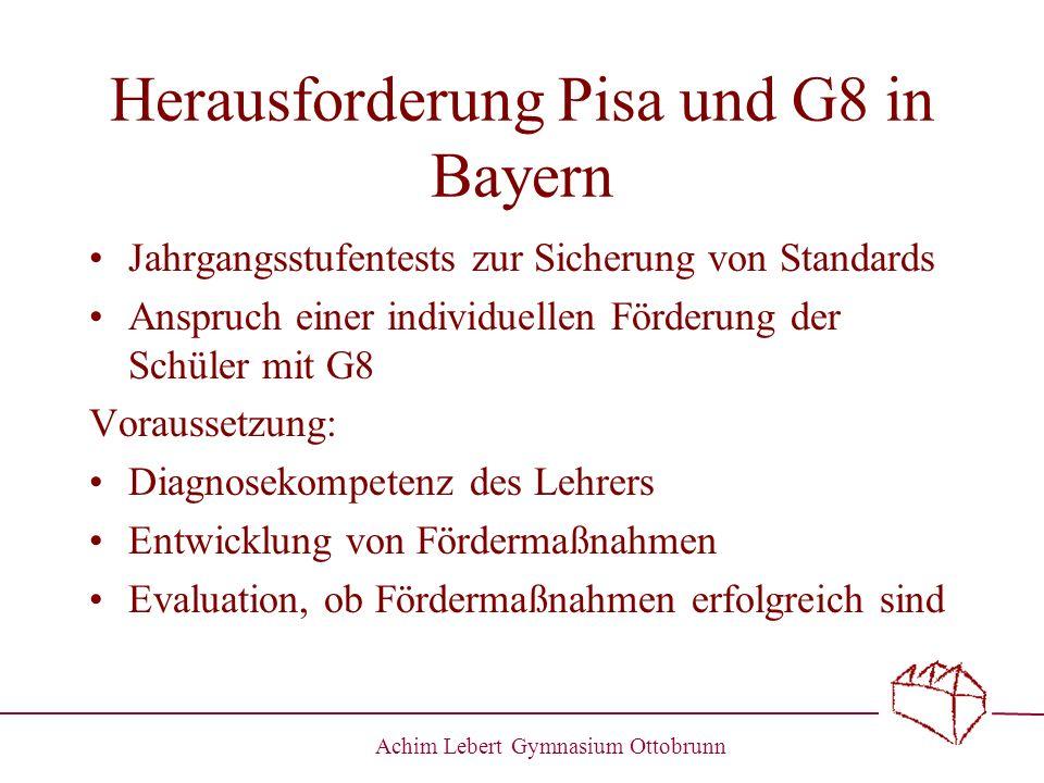 Achim Lebert Gymnasium Ottobrunn Herausforderung Pisa und G8 in Bayern Jahrgangsstufentests zur Sicherung von Standards Anspruch einer individuellen F