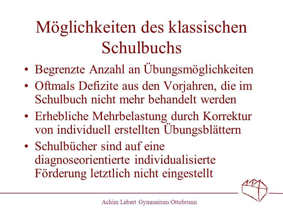 Achim Lebert Gymnasium Ottobrunn Möglichkeiten des klassischen Schulbuchs Begrenzte Anzahl an Übungsmöglichkeiten Oftmals Defizite aus den Vorjahren,