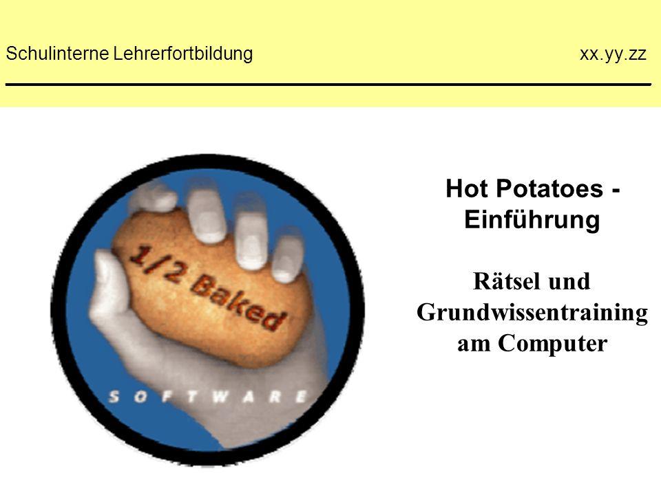 Hot Potatoes - Einführung Rätsel und Grundwissentraining am Computer Schulinterne Lehrerfortbildung xx.yy.zz _______________________________________________________________
