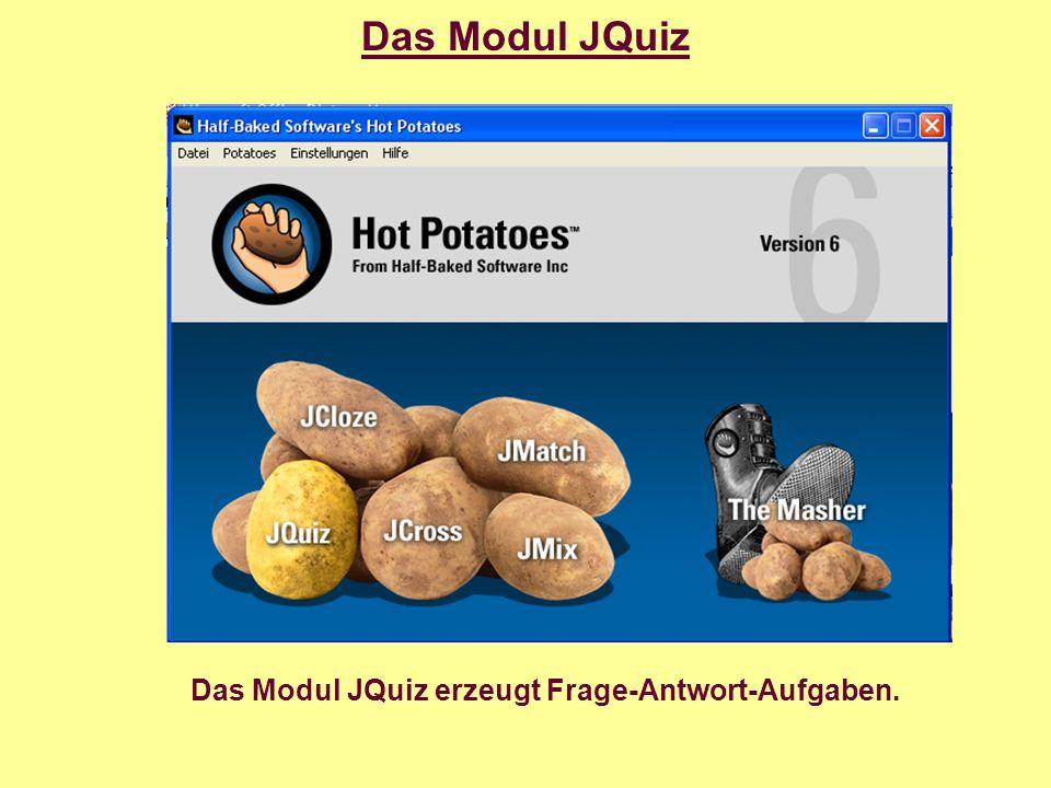 Das Modul JQuiz Das Modul JQuiz erzeugt Frage-Antwort-Aufgaben.