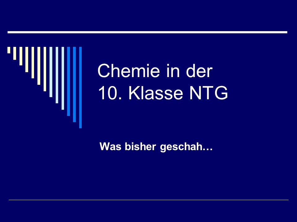 Chemie in der 10. Klasse NTG Was bisher geschah…
