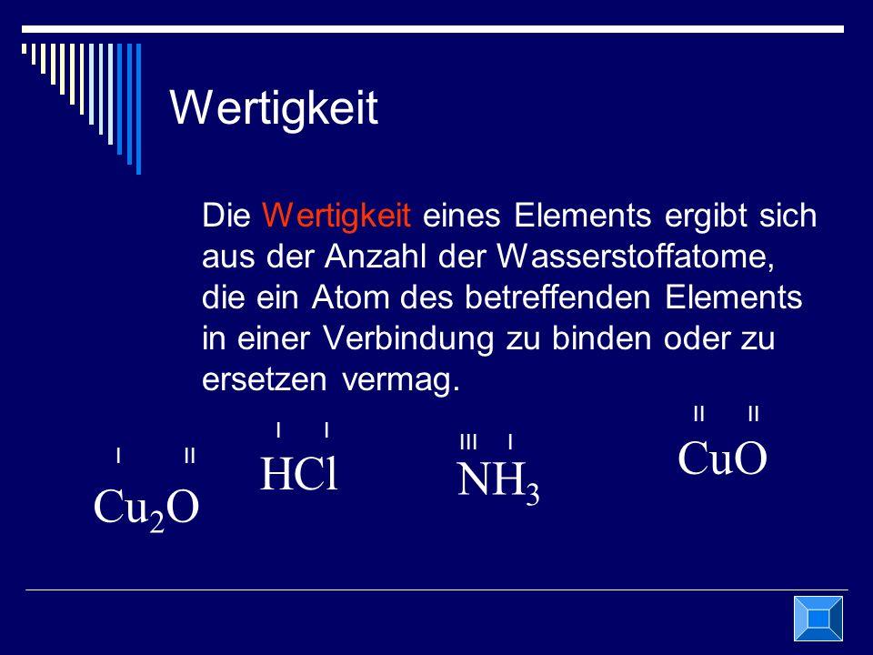 Wertigkeit Die Wertigkeit eines Elements ergibt sich aus der Anzahl der Wasserstoffatome, die ein Atom des betreffenden Elements in einer Verbindung z