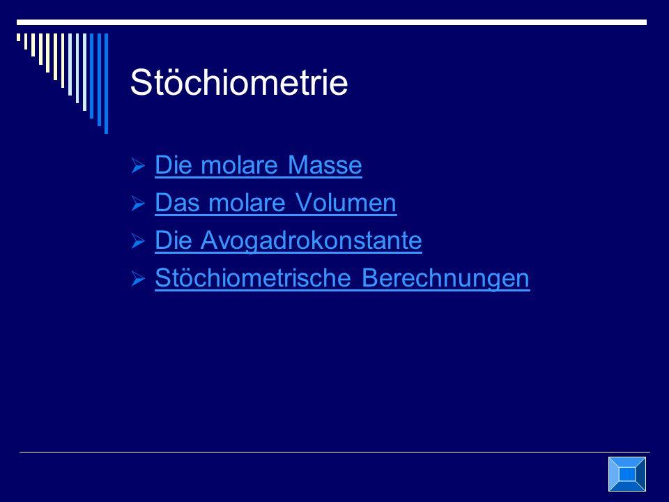 Stöchiometrie Die molare Masse Das molare Volumen Die Avogadrokonstante Stöchiometrische Berechnungen