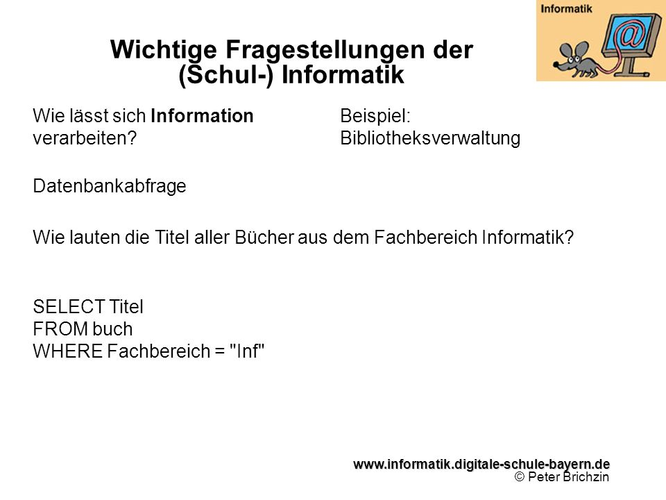 www.informatik.digitale-schule-bayern.de www.informatik.digitale-schule-bayern.de © Peter Brichzin Wie lässt sich Information verarbeiten.