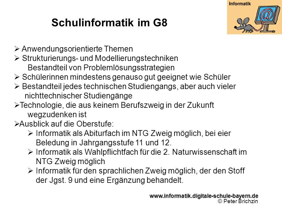www.informatik.digitale-schule-bayern.de www.informatik.digitale-schule-bayern.de © Peter Brichzin Schulinformatik im G8 Anwendungsorientierte Themen