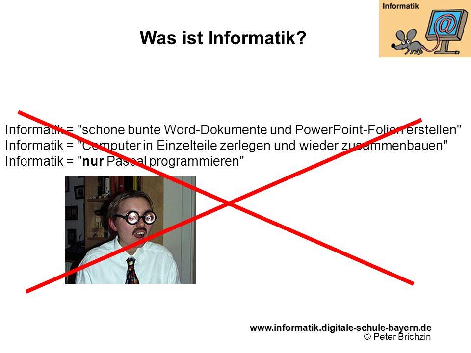 www.informatik.digitale-schule-bayern.de www.informatik.digitale-schule-bayern.de © Peter Brichzin Was ist Informatik? Informatik =