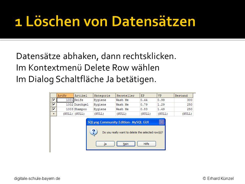 Datensätze abhaken, dann rechtsklicken. Im Kontextmenü Delete Row wählen Im Dialog Schaltfläche Ja betätigen. digitale-schule-bayern.de © Erhard Künze