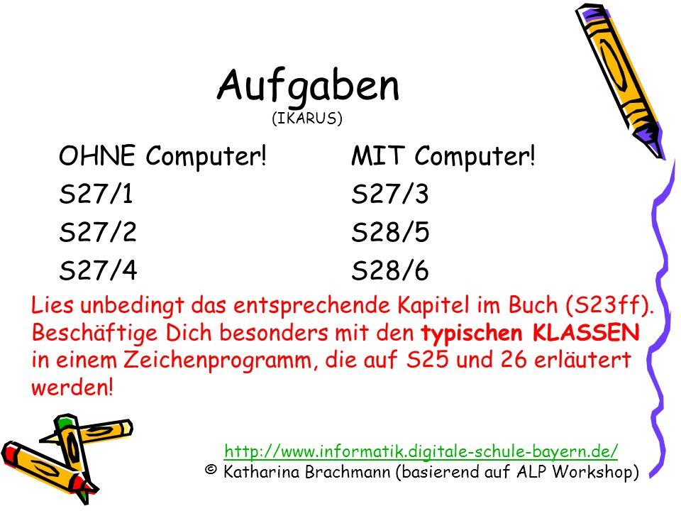 http://www.informatik.digitale-schule-bayern.de/ © Katharina Brachmann (basierend auf ALP Workshop) Aufgaben (IKARUS) OHNE Computer! S27/1 S27/2 S27/4