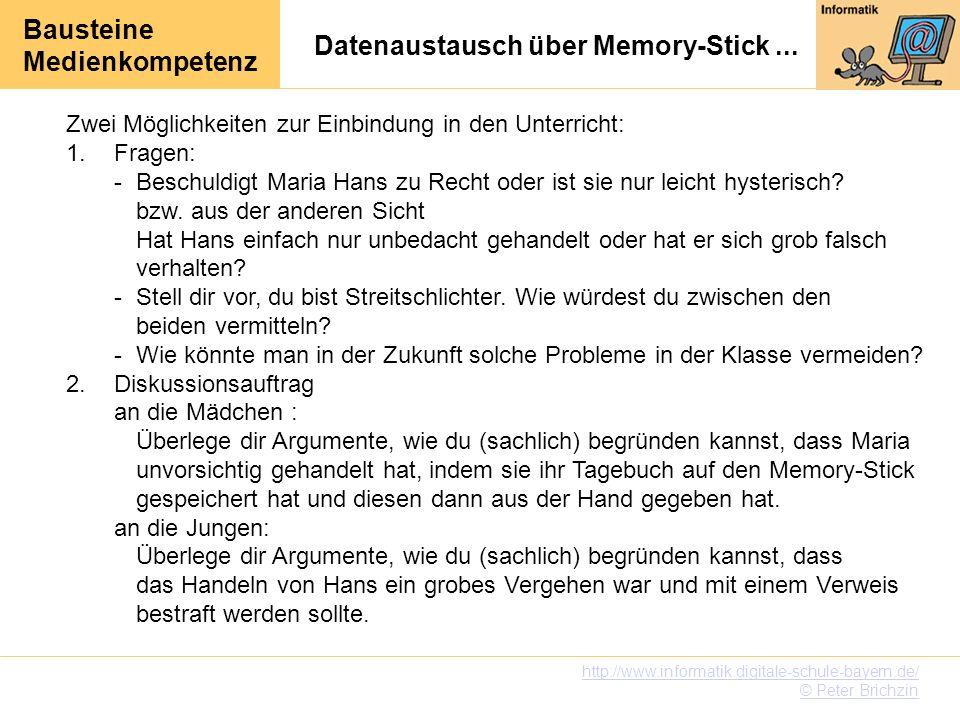 Bausteine Medienkompetenz http://www.informatik.digitale-schule-bayern.de/ © Peter Brichzin Stichpunkte, die in Antworten enthalten sein könnten: -Datenübergabe ist eine Vertrauenssache, nur das Freigegebene wird angesehen.