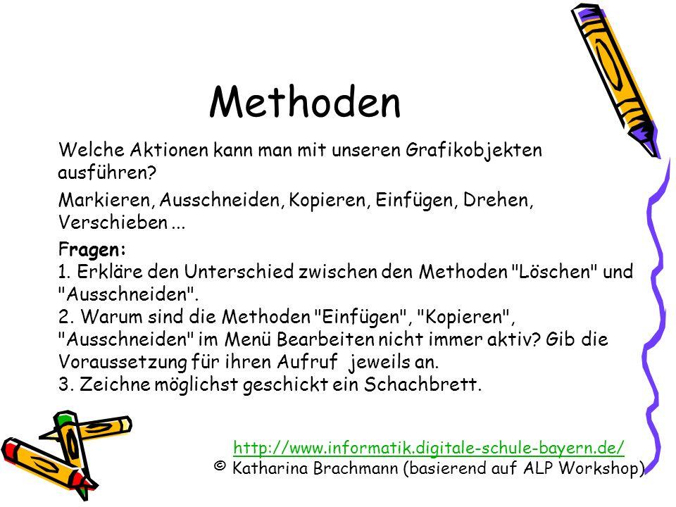 http://www.informatik.digitale-schule-bayern.de/ © Katharina Brachmann (basierend auf ALP Workshop) Methoden Welche Aktionen kann man mit unseren Grafikobjekten ausführen.