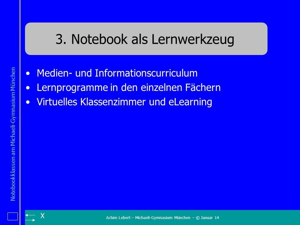 Achim Lebert – Michaeli-Gymnasium München – © Januar 14 Notebookklassen am Michaeli-Gymnasium München X 3. Notebook als Lernwerkzeug Medien- und Infor