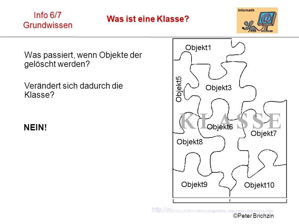 http://www.informatik.digitale-schule-bayern.de/ ©Peter Brichzin Was ist eine Klasse? Info 6/7 Grundwissen Was passiert, wenn Objekte der gelöscht wer