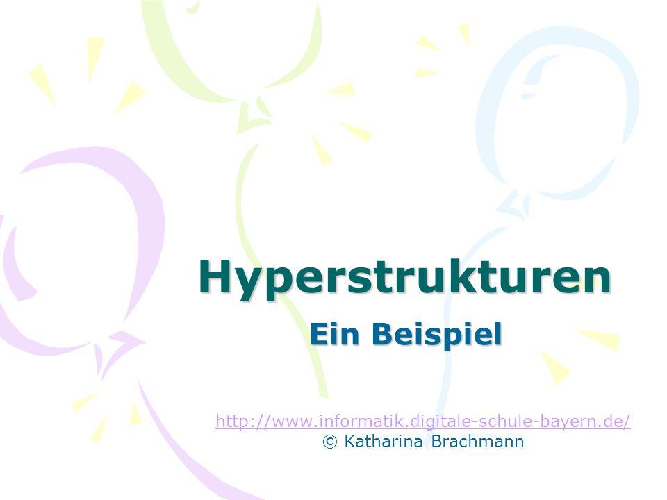 Hyperstrukturen Ein Beispiel http://www.informatik.digitale-schule-bayern.de/ © Katharina Brachmann