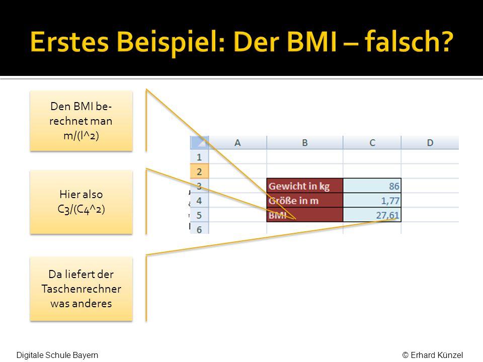 Den BMI be- rechnet man m/(l^2) Hier also C3/(C4^2) Da liefert der Taschenrechner was anderes Digitale Schule Bayern© Erhard Künzel