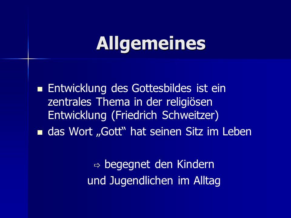 Allgemeines Entwicklung des Gottesbildes ist ein zentrales Thema in der religiösen Entwicklung (Friedrich Schweitzer) das Wort Gott hat seinen Sitz im