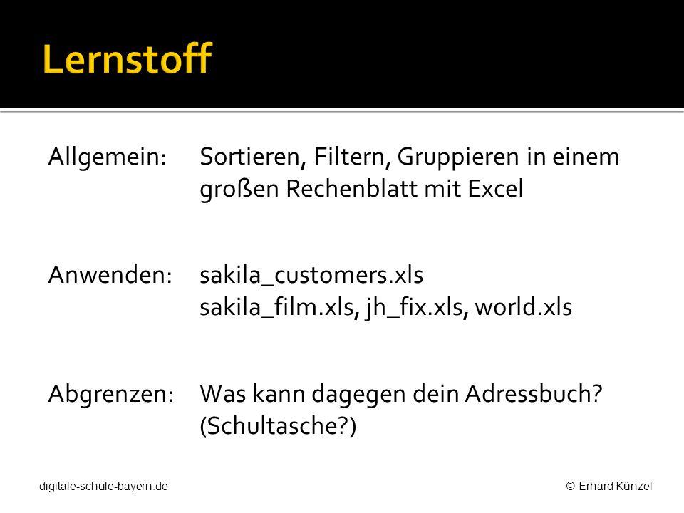 Allgemein: Sortieren, Filtern, Gruppieren in einem großen Rechenblatt mit Excel Anwenden:sakila_customers.xls sakila_film.xls, jh_fix.xls, world.xls A