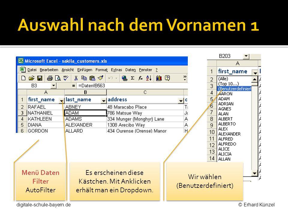 Menü Daten Filter AutoFilter Wir wählen (Benutzerdefiniert) Es erscheinen diese Kästchen. Mit Anklicken erhält man ein Dropdown. digitale-schule-bayer