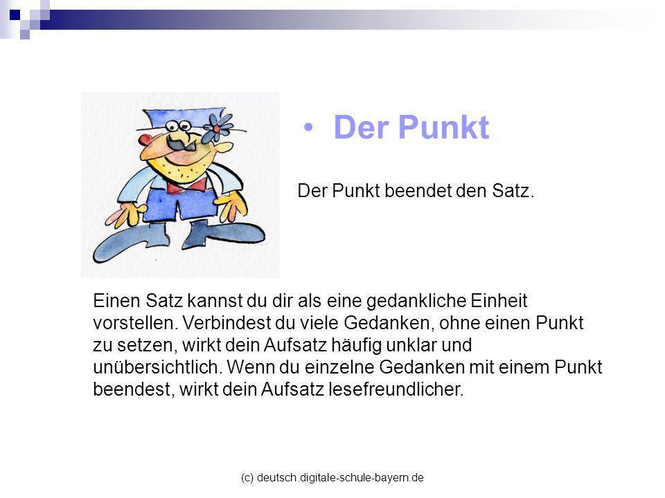 (c) deutsch.digitale-schule-bayern.de Der Punkt Der Punkt beendet den Satz. Einen Satz kannst du dir als eine gedankliche Einheit vorstellen. Verbinde